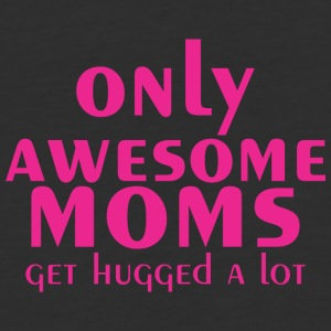 Only Awesome Moms Get Hugged A Lot - Baseball T-Shirt