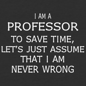I am a professor to save time let's just assume - Baseball T-Shirt
