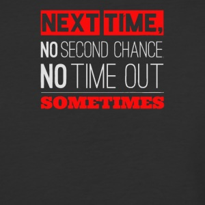 Next time no second chance no time out sometimes - Baseball T-Shirt