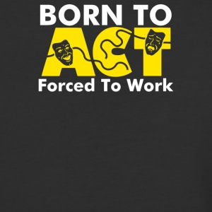 Born To Act Forced To Work - Baseball T-Shirt