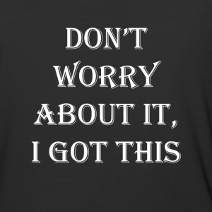 Don't Worry About It, I Got This!!!! - Baseball T-Shirt