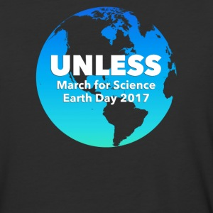 Unless March For Science Earth Day 2017 - Baseball T-Shirt