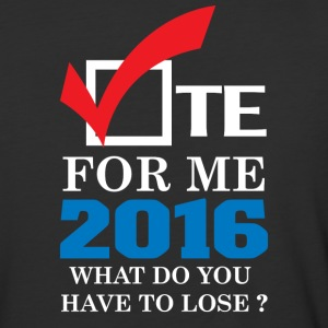 vote_for_me_2016_what_do_youu_have_to_lose - Baseball T-Shirt