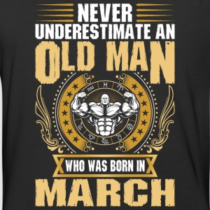 Never Underestimate An Old Man Born In March - Baseball T-Shirt