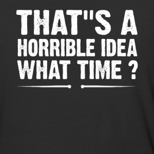 That s A Horrible Idea What Time - Baseball T-Shirt