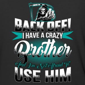 I have a crazy brother and I'm not afraid - Baseball T-Shirt
