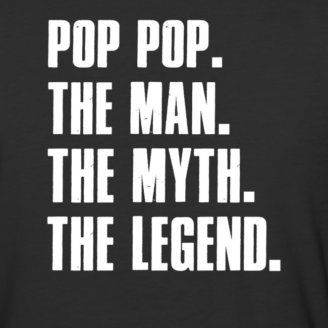 Pop Pop The Man The Myth The Legend Grandpa Gift