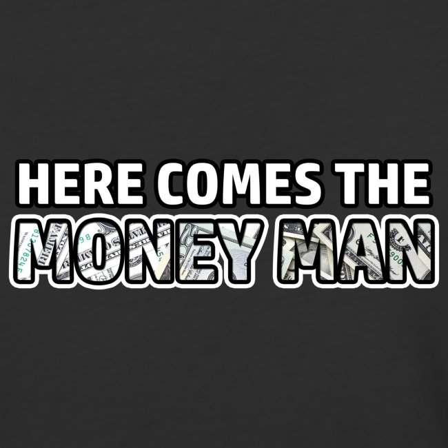 Here Comes The Money Man