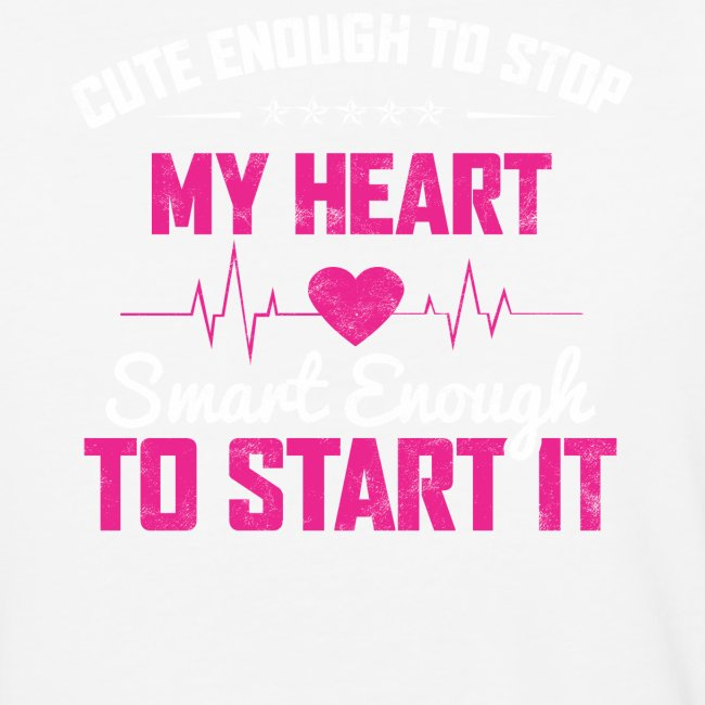CUTE ENOUGH TO STOP MY HEART SMART ENOUGH TO START