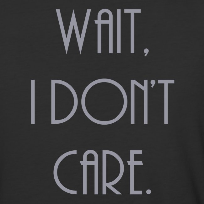 Wait, I don't care.