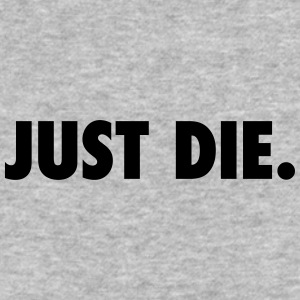 JUST DIE. - Baseball T-Shirt