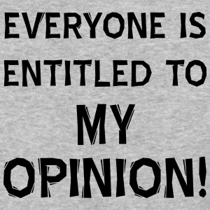 Everyone Is Entitled To My Opinion - Baseball T-Shirt