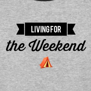 living for the weekend - Baseball T-Shirt