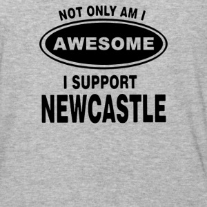 NOT ONLY AM I AWESOME I SUPPORT NEWCASTLE - Baseball T-Shirt