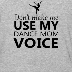Dont Make me use my dance mom voice - Baseball T-Shirt