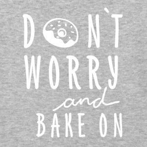 Dont worry and bake on! - Baseball T-Shirt
