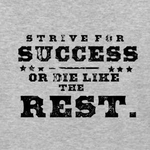 Strive For Success Or Die Like The Rest - Baseball T-Shirt