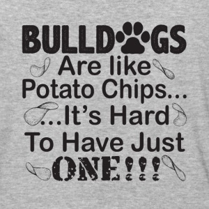 Bulldogs Are Like Potato Chips T Shirt - Baseball T-Shirt