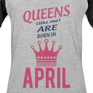 Queens (like me) are born in April - Baseball T-Shirt