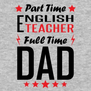 Part Time English Teacher Full Time Dad - Baseball T-Shirt