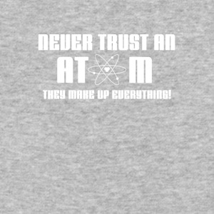 Never Trust An Atom They Make Up Everything FunnyT - Baseball T-Shirt
