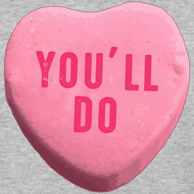 You ll Do Funny Valentines Day Candy Heart