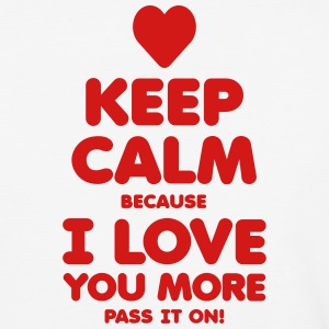 KEEP CALM because I LOVE YOU MORE - Baseball T-Shirt
