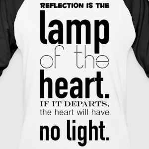 Reflection_is_the_lamp_of_the_heart-_If_it_departs - Baseball T-Shirt