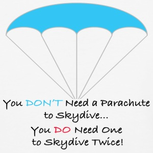 You Don't Need a Parachute to Skydive - Baseball T-Shirt