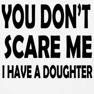 You Don t Scare Me I Have a Doughter - Baseball T-Shirt