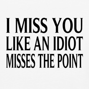 I Miss You Like An Idiot Misses The Point - Baseball T-Shirt