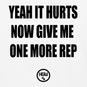 YEAH IT HURTS GIVE ME ONE MORE REP - Motivation - Baseball T-Shirt