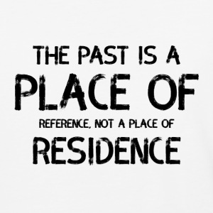 The Past Is A Place Of Reference Not Residence - Baseball T-Shirt