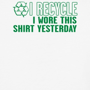 I Recycle I Wore This Shirt Yesterday - Baseball T-Shirt