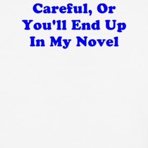 Careful Or You ll End Up In My Novel - Baseball T-Shirt