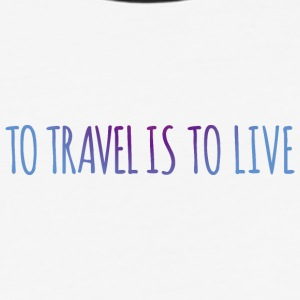 To travel is to live - Baseball T-Shirt