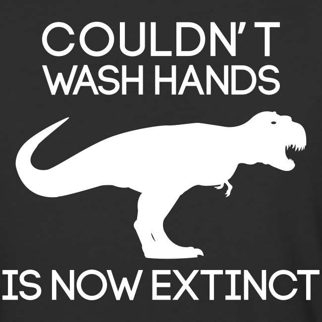 Couldn't wash hands. Is now extinct.