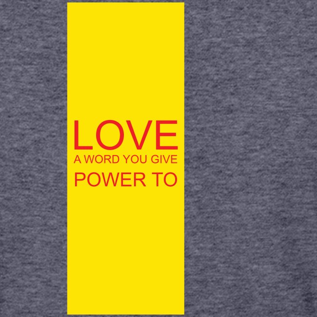 LOVE A WORD YOU GIVE POWER TO