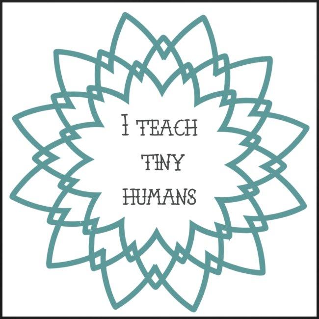 """""""I Teach Tiny Humans"""" Teal Blue Overlay"""