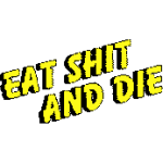 EAT SHIT AND DIE