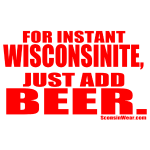 Instant WIsco, Add Beer.