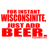 Design ~ Instant WIsco, Add Beer.