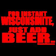 Design ~ Instant WIsco, Add Beer.