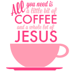 All you need is Coffee and Jesus Pink