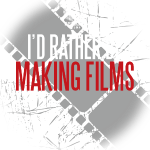 Id Rather Be Making Films.png