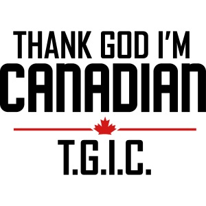 Thank God I'm Canadian