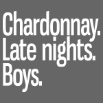 Chardonnay Late Nights Boys