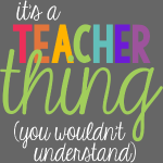 It's a Teacher Thing (You Wouldn't Understand)