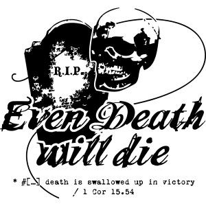 Even Death Will Die