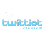 twittiot and proud of it!